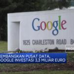 Google Lakukan Investasi untuk Pengembangan Pusat Data