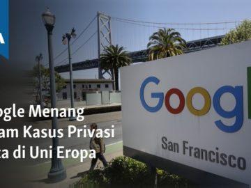 Google Menang dalam Kasus Privasi Data di Uni Eropa