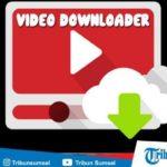 Video Downloader - Cara Download Video Youtube, Facebook, Instagram, Twitter Mudah Tanpa Ribet