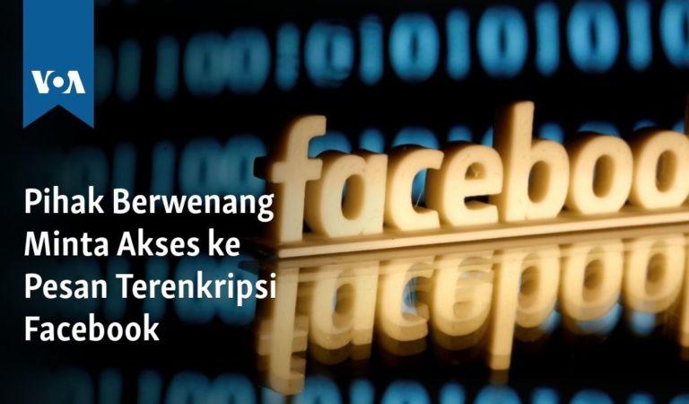 Pihak Berwenang Minta Akses ke Pesan Terenkripsi Facebook